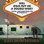 Will Jesus Buy Me a Double-Wide?: ('Cause I Need More Room for My Plasma TV) | Karen Spears Zacharias