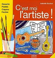 C'est moi l'artiste ! par Isabelle Bochot