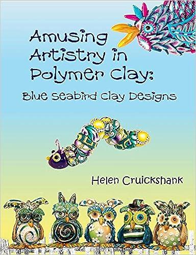 Amusing Artistry With Polymer Clay Blue Seabird Clay Designs Helen
