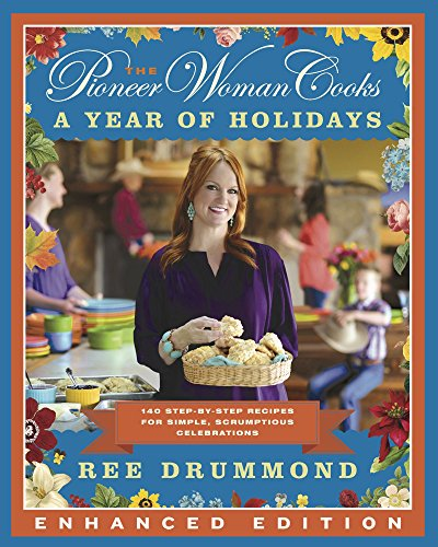 The Pioneer Woman Cooks: A Year of Holidays (Enhanced Edition): 140 Step-by-Step Recipes for Simple, Scrumptious Celebrations by Ree Drummond