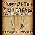 Hunt of the Bandham: The Bowl of Souls, Book 3 | Trevor H. Cooley