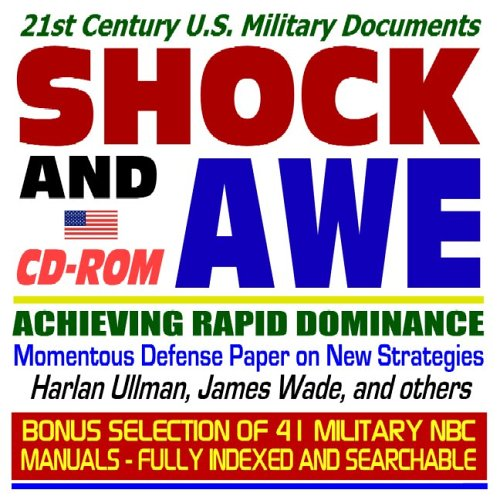21st Century U.S. Military Documents: Shock and Awe, Achieving Rapid Dominance-Momentous Defense Paper on New Strategies