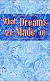 What Dreams Are Made Of: A Collection of Love Stories