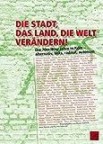 Die Stadt, das Land, die Welt verändern!: Die 70er/80er Jahre in Köln - alternativ, links, radikal, autonom