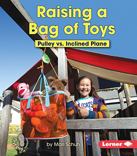 (Raising a Bag of Toys: Pulley vs. Inclined Plane (First Step Nonfiction ― Simple Machines to the Rescue))