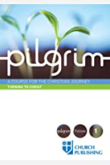 Pilgrim: A Course for the Christian Journey - Turning to Christ Kindle Edition