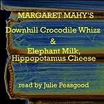 'The Downhill Crocodile Whizz' and 'Elephant Milk, Hippopotamus Cheese' | Margaret Mahy