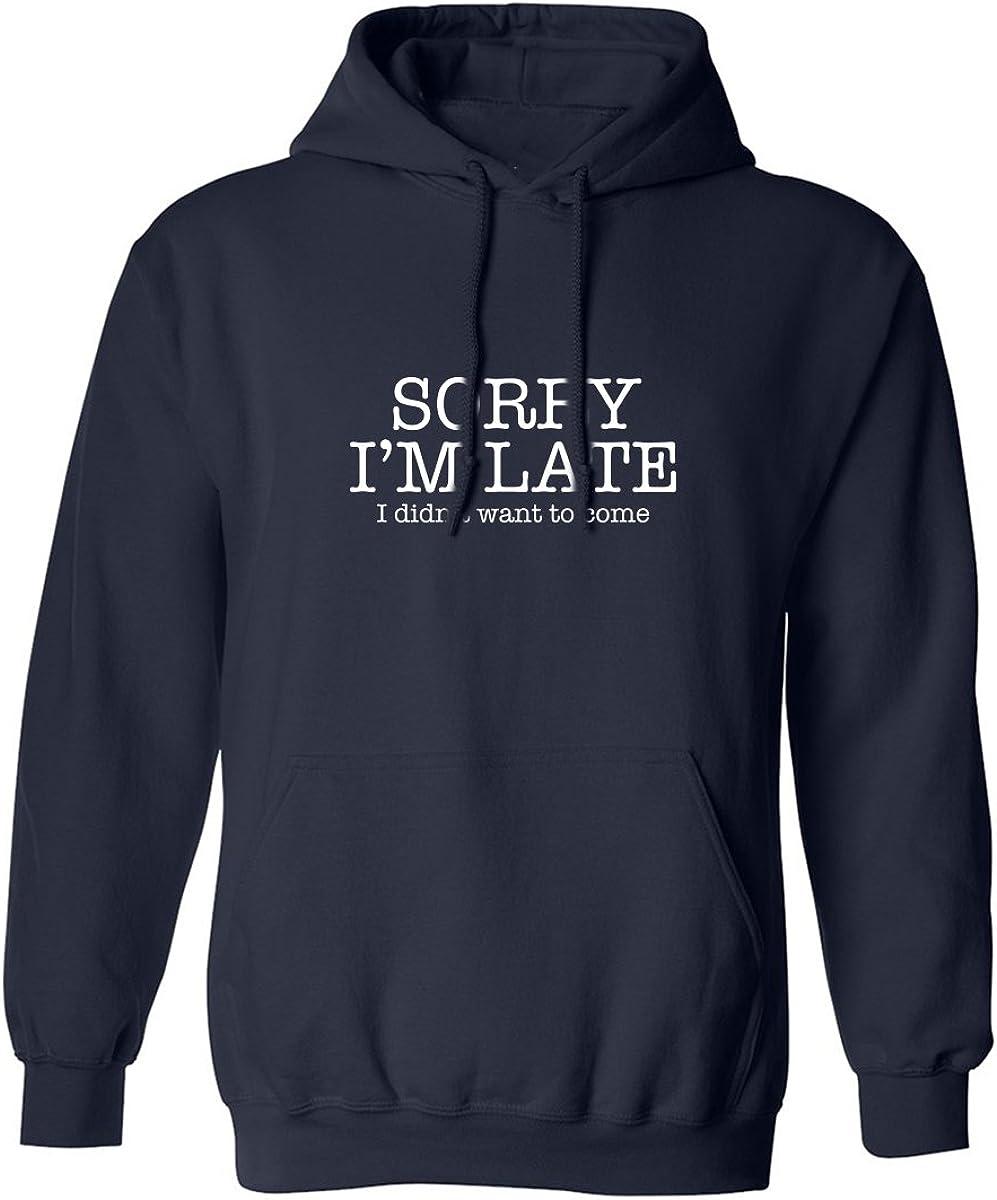 zerogravitee Sorry Im Late I Didnt Want to Come Adult Hooded Sweatshirt