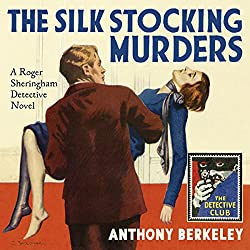 The Silk Stocking Murders: A Detective Story Club Classic Crime Novel (The Detective Club)
