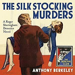 The Silk Stocking Murders: A Detective Story Club Classic Crime Novel (The Detective Club) Audiobook