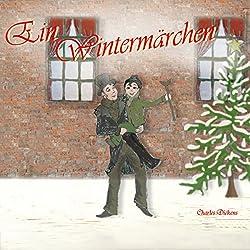 Ein Wintermärchen. Die Weihnachtsgeschichte von Charles Dickens
