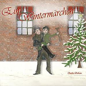 Ein Wintermärchen. Die Weihnachtsgeschichte von Charles Dickens Hörbuch