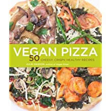 Vegan Pizza: 50 Cheesy, Crispy, Healthy Recipes by Julie Hasson (2013-09-03)