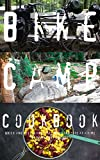 Bike Camp Cookbook: Quick & Healthy Recipes One Camp Site At A Time: Camping, Kitchen, Eating, Outside,