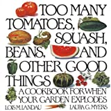 Too Many Tomatoes, Squash, Beans, and Other Good Things, Lois Landau and Laura G. Myers, 0060968575