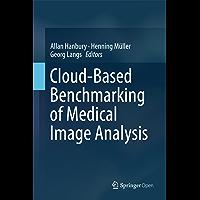 Cloud-Based Benchmarking of Medical Image Analysis (English Edition)