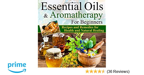 Essential Oils:Essential Oils and Aromatherapy for Beginners