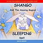 Shango and the Amazing Magical Sleeping Spell: An Aid to Help Parents Put Their Children to Sleep | Simon S Menzies