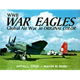 WWII War Eagles: Global Air War in Original Color