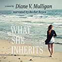 What She Inherits Audiobook by Diane V. Mulligan Narrated by Becket Royce