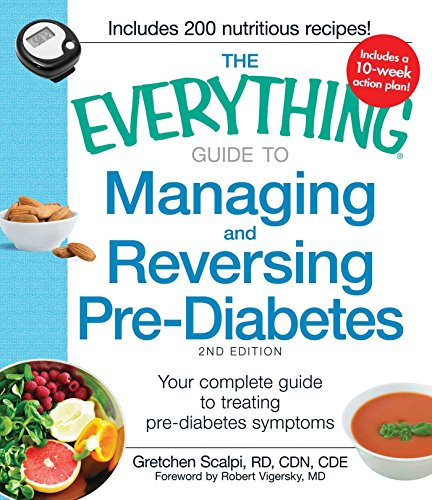 (The Everything Guide to Managing and Reversing Pre-Diabetes: Your Complete Guide to Treating Pre-Diabetes Symptoms (Everything®))