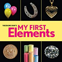 Theodore Gray's My First Elements (Baby Elements)