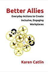 Better Allies: Everyday Actions to Create Inclusive, Engaging Workplaces Print on Demand (Hardcover)