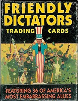 Friendly Dictators: 36 Of Americas Most Embarrassing Allies/Trading Cards