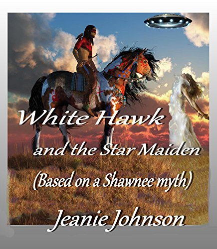 White Hawk and the Star Maiden: Based on a Shawnee Myth