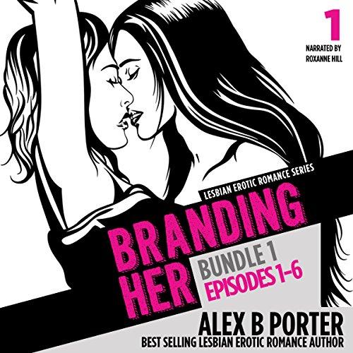 Pdf Social Sciences Branding Her: Bundle 1, Episodes 1-6: Steamy Lesbian Romance Series, Book 7