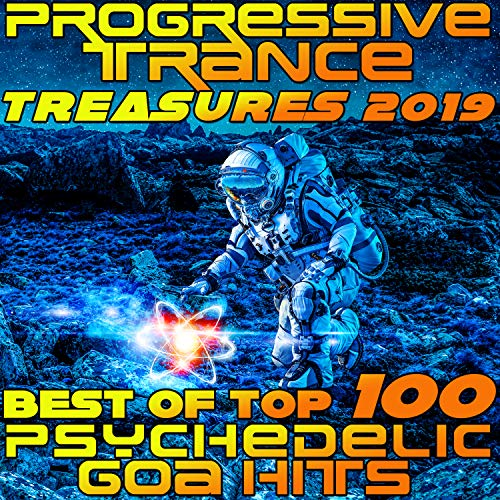 Progressive Trance Treasures 2019 - Best of Top 100 Psychedelic Goa Hits