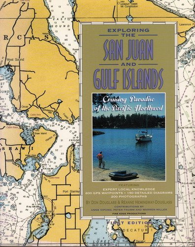 Exploring the San Juan and Gulf Islands: Cruising Paradise of the Pacific Northwest, 1st Ed., Don Douglass; Reanne Hemingway-Douglass