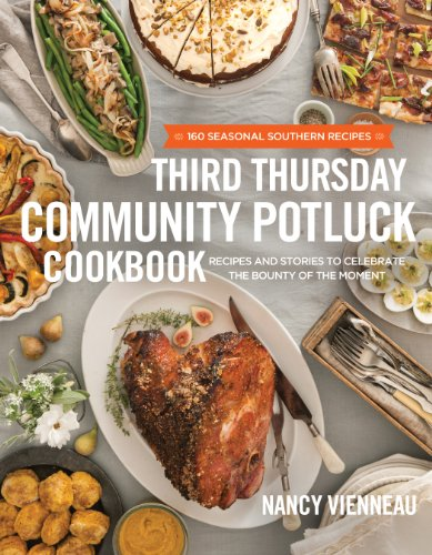 The Third Thursday Community Potluck Cookbook: Recipes and Stories to Celebrate the Bounty of the Moment by Nancy Vienneau