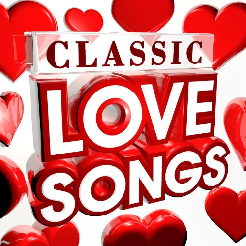 Classic Love Songs - The 30 Best Ever Love Songs of all time (Valentines) (Deluxe Version)