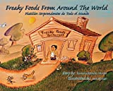 Freaky Foods from Around the World / Platillos Sorprendentes de Todo el Mundo (English/Spanish) An adventure in international foods. (Spanish Edition)