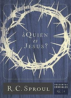 ¿Quién es Jesús? (Preguntas Cruciales) (Spanish Edition) by [Sproul, R.C.]