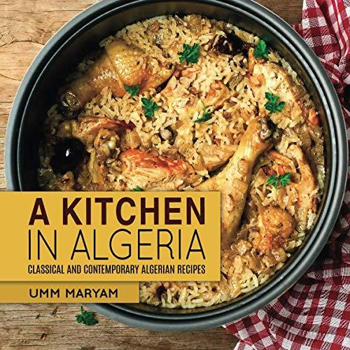 A Kitchen in Algeria: Classical and Contemporary Algerian Recipes