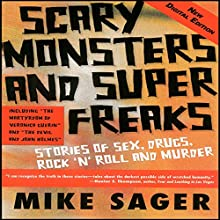 Scary Monsters and Super Freaks Audiobook by Mike Sager Narrated by George Orlando