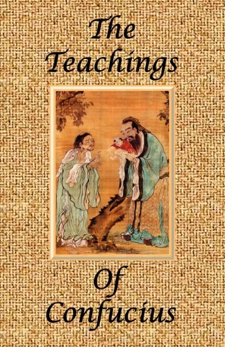 The Teachings of Confucius - Special Edition: The Analects, The Great Learning & The Doctrine of the Mean (Eastern Philosophy - Special Edition Book 2) de [Confucius]