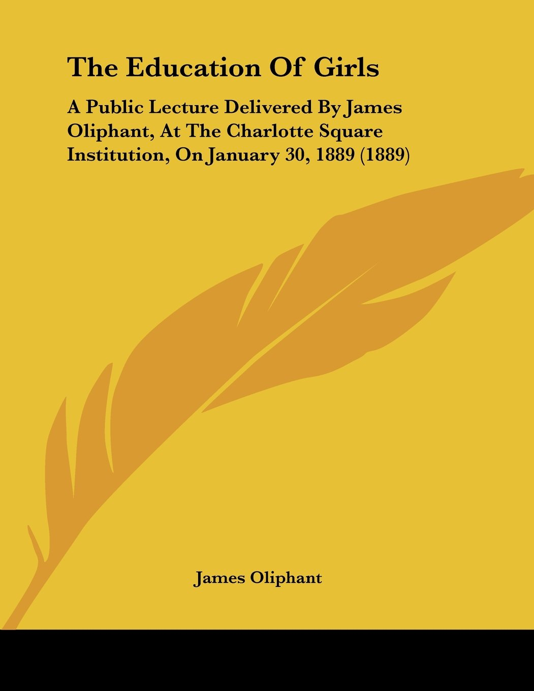 The Education Of Girls: A Public Lecture Delivered By James Oliphant, At The Charlotte Square Institution, On January 30, 1889 (1889) PDF