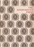 The Merrymount Press : An Exhibition on the Occasion of the 100th Anniversary of the Founding of the Press, Hutner, Martin, 0914630113