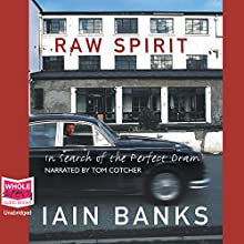 Raw Spirit Audiobook by Iain Banks Narrated by Tom Cotcher