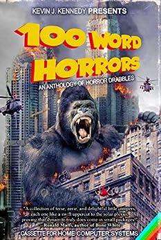 100 Word Horrors: An Anthology of Horror Drabbles by [Kennedy, Kevin J., Cross, Amy, Nolan, William F., Morton, Lisa, Rollo, Gord, Arnzen, Michael A., Lukens, Mark, Chizmar, Richard, Gualtieri, Rick, Strand, Jeff, Brockmeyer, Mathew ]