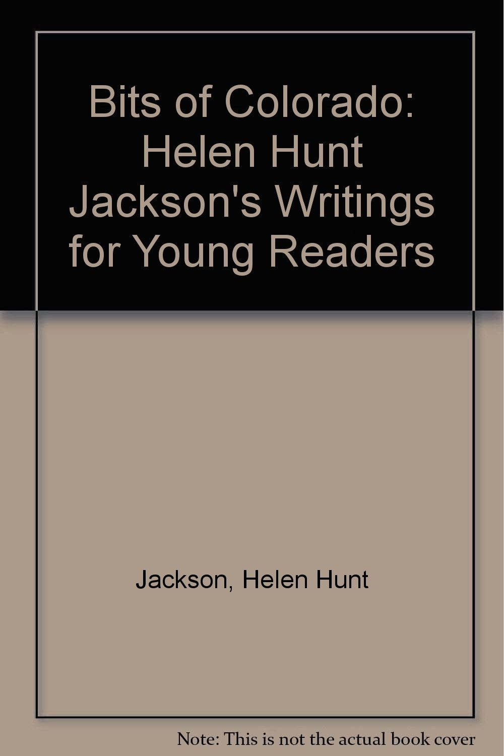 Bits of Colorado: Helen Hunt Jackson's Writings for Young Readers ...
