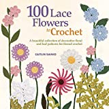100 Lace Flowers to Crochet: A Beautiful Collection of Decorative Floral and Leaf Patterns for Thread Crochet (Knit & Crochet): more info