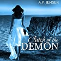 Clutch of the Demon: Cursed Ancient Series Volume 1 Audiobook by A. P. Jensen Narrated by Beth Stewart
