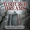 Tortured Dreams: The Dreams & Reality Series Audiobook by Hadena James Narrated by Christy Lynn