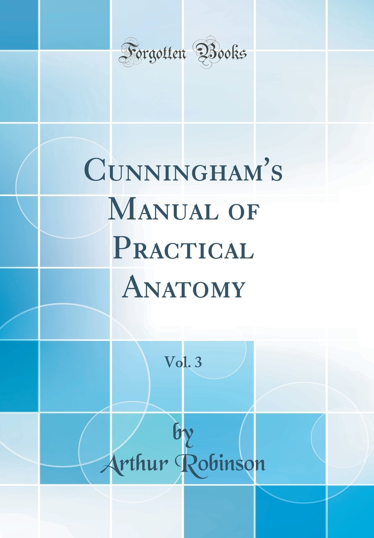Cunningham's Manual of Practical Anatomy, Vol. 3 (Classic Reprint): Arthur  Robinson: 9780265282069: Amazon.com: Books
