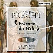 Erkenne die Welt: Antike und Mittelalter (Eine Geschichte der Philosophie 1)   Richard David Precht