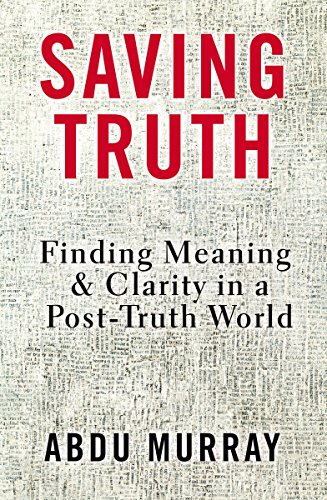 Image result for Saving Truth: Finding Meaning and Clarity in a Post-Truth World